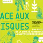Face aux risques - Une histoire de la sûreté alimentaire à la santé environnementale