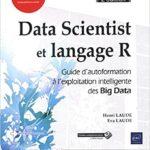 Data Scientist et langage R - Guide d'autoformation à l'exploitation intelligente des Big Data