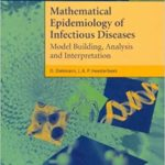Mathematical Epidemiology of Infectious Diseases: Model Building, Analysis and Interpretation