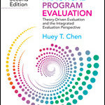 Practical Program Evaluation Theory - Driven Evaluation and the Integrated Evaluation Perspective