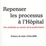 Repenser les processus à l'hôpital - Une méthode au service de la performance